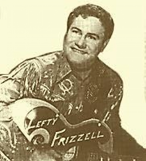Lefty Frizzell....an original TEXAS singer songwriter....He and Hank Williams toured, roomed and partied together for a long time.   They were both huge Country music hitmakers in the very early 50's at the same time, so they swapped out who would open fo
