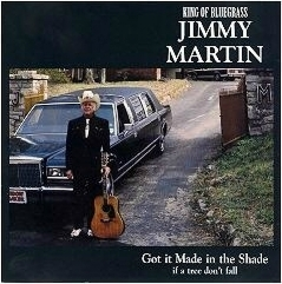 Jimmy Martin - Got It Made In The Shade