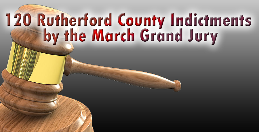 Grand Jury in Rutherford County has Busy March - 120 Indictments
