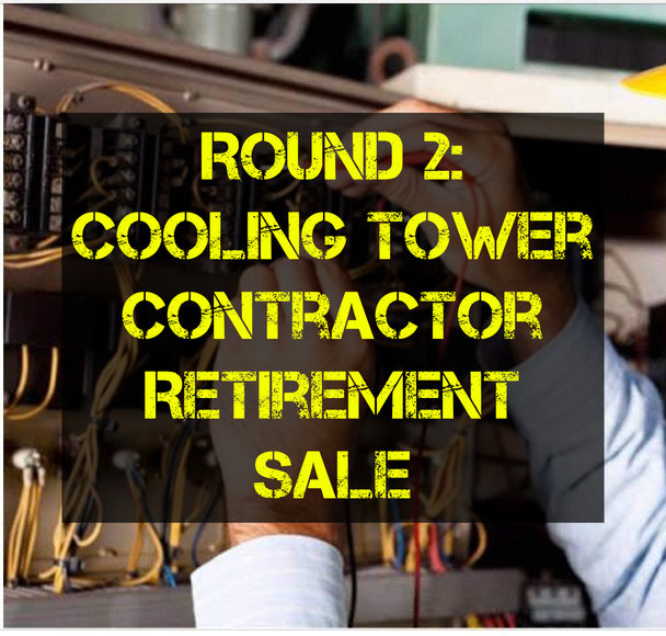 COMING SOON: Round 2: Cooling Tower Contractor Retirement Sale