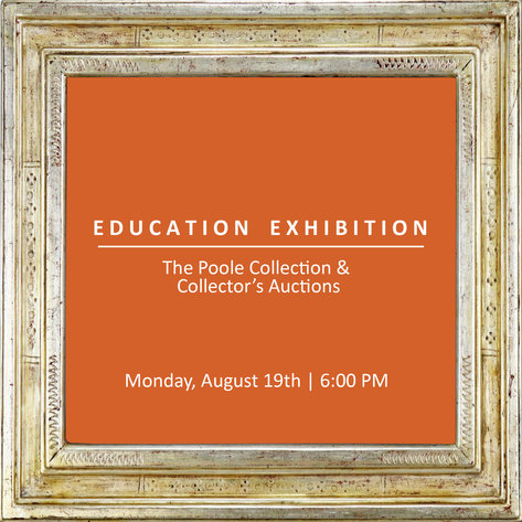 Education Exhibition - The Poole Collection and Collector's Auctions: 8-19-19