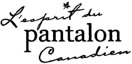L'ESPRIT DU PANTALON CANADIEN