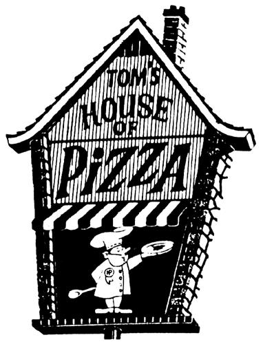 TOM'S HOUSE OF PIZZA  LTD.