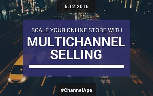 How to Scale Your eCommerce Store with Multichannel Selling