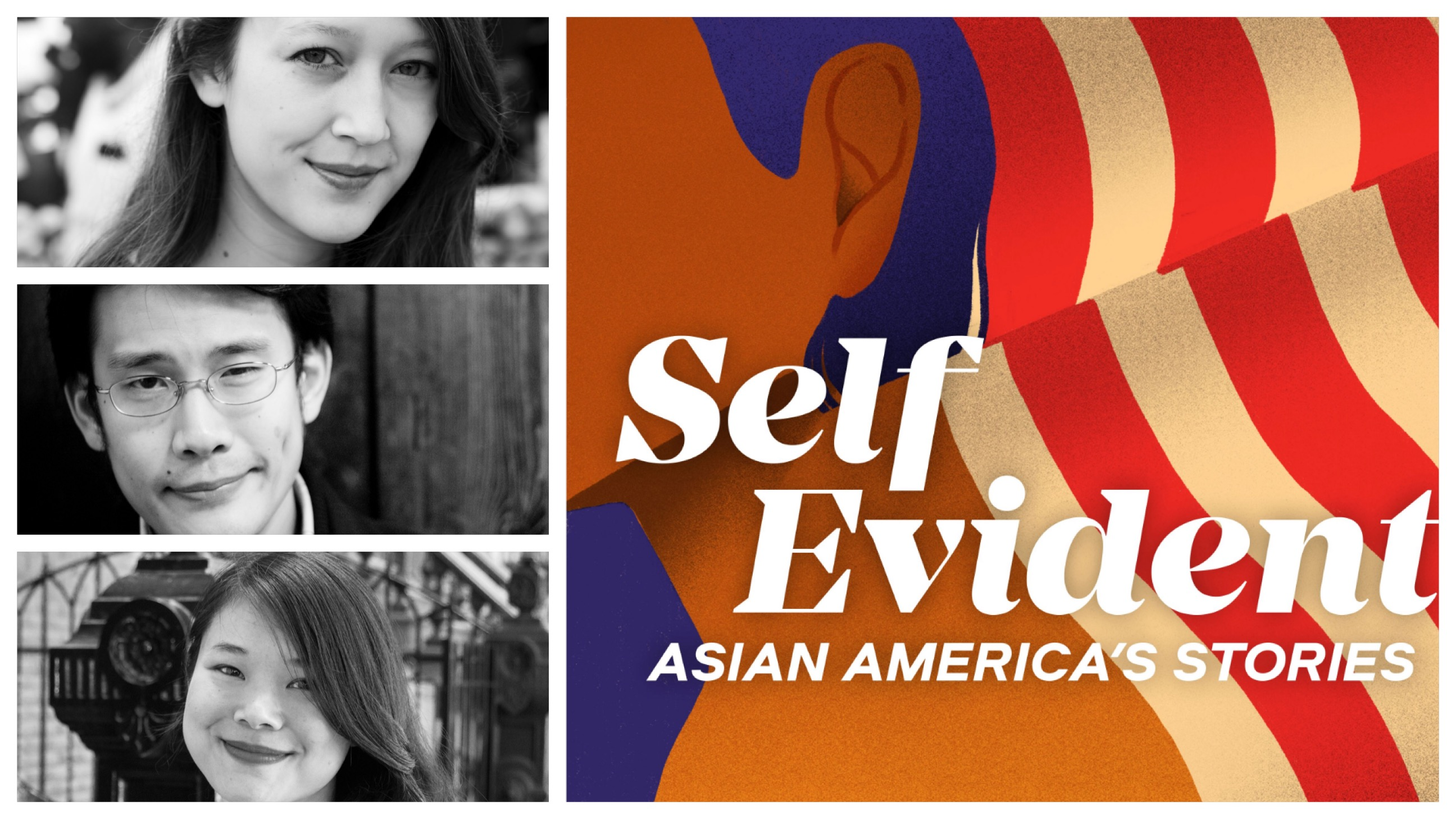 On the left, three Asian American people's faces in black and white headshots; on the right is Self-Evident podcast's logo