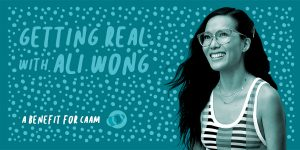 You are invited to Getting Real with Ali Wong: A Benefit for CAAM