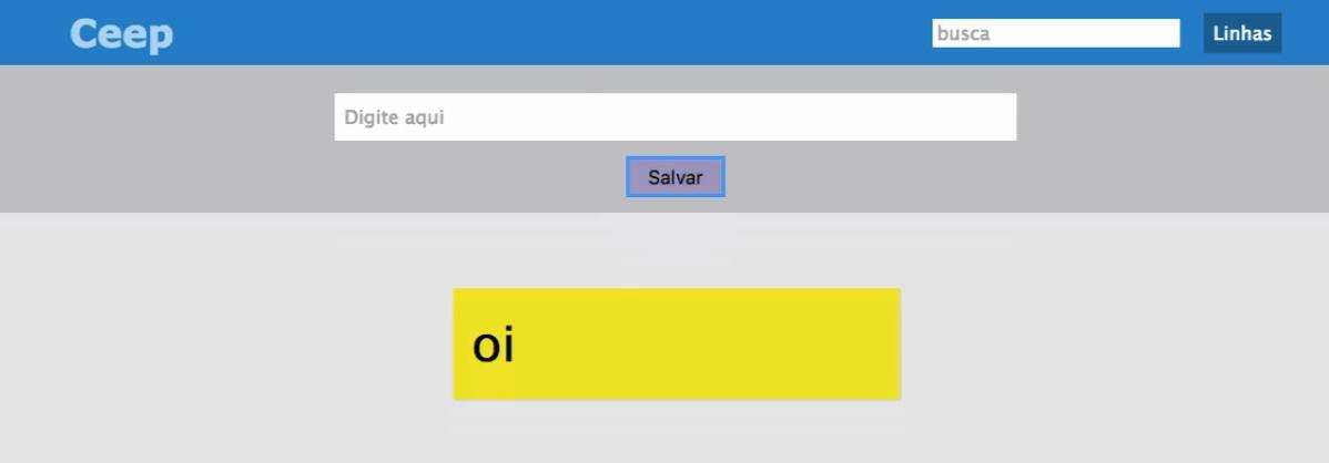 """No topo da página, em uma faixa azul, encontra-se o título """"Ceep"""", com fonte em negrito, na cor cinza, à esquerda. No canto direito, há um campo de busca e à direita dele o botão """"Linhas"""". Abaixo, em uma faixa cor cinza escura, há outro campo, no qual está escrito """"Digite aqui"""". Abaixo, o botão """"Salvar"""". Abaixo, o fundo da página em cor cinza um pouco mais clara, no qual está o cartão retangular criado, que é amarelo e armazena o texto """"oi"""" com a fonte em preto."""