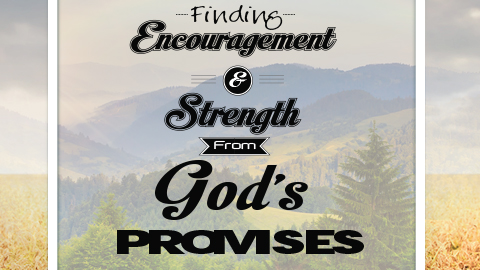 Finding Encouragement and Strength from God's Promises