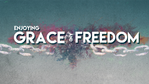 Enjoying Grace and Freedom