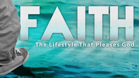 Faith - The Lifestyle that Pleases God