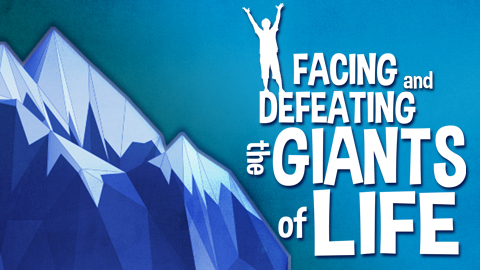 Facing and Defeating the Giants of Life