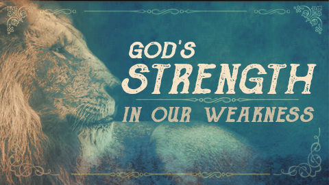 God's Strength in Our Weakness