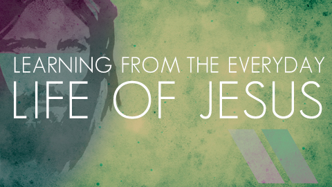 Learning from the Everyday Life of Jesus