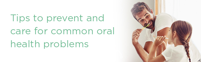 How to prevent and care for common oral health problems .