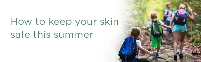 Keep your skin safe this summer .