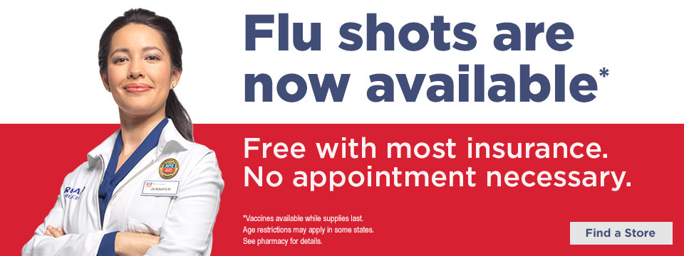 image of pharmacist. Flu Shots are now available* Free with most insurance. No appointment necessary. * vaccines available while supplies last. Age restrictions may apply in some states. See pharmacy for details. Find a store.
