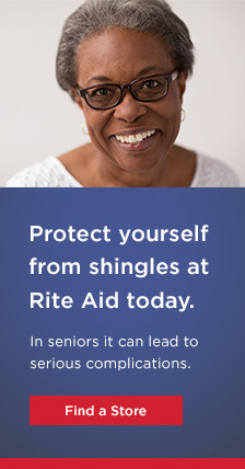 Protect yourself from shingles at Rite Aid today. In seniors it can lead to serious complications. Find a Store