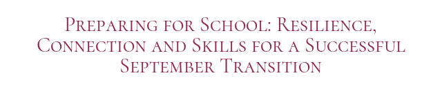 Preparing for School: Resilience, Connection and Skills for a Successful September Transition