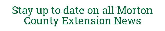 Stay up to date on all Morton County Extension News