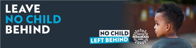 No Child Left Behind Campaign by the NEU