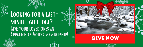 Looking for a last-minute gift idea? Give your loved ones an Appalachian Voices membership!
