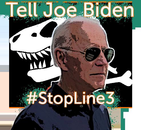 Tell Biden to Stop Line 3 & DAPL