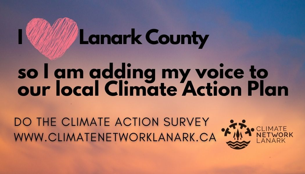 I love Lanark County so I am adding my voice to our local climate action plan.