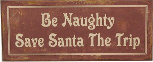"""BE NAUGHTY, SAVE SANTA THE TRIP"" NOSTALGIC TIN SIGN (Sold Out)"
