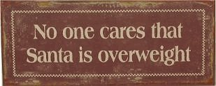 """NO ONE CARES SANTA IS OVERWEIGHT"" NOSTALGIC TIN SIGN (Sold Out)"