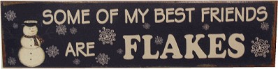 """SOME OF MY BEST FRIENDS ARE FLAKES"" NOSTALGIC TIN SIGN (sold out)"