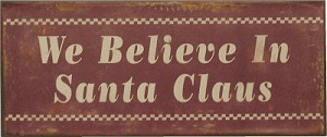 """WE BELIEVE IN SANTA CLAUS"" NOSTALGIC TIN SIGN (SOLD OUT)"