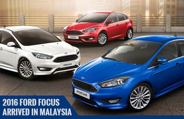 2016 Ford Focus landed in Malaysia – Price Starts at RM 118,888