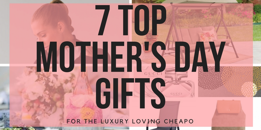 7 Top Mother S Day Gifts For The Luxury Loving Cheapo Cardcash Blog