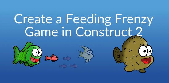 Create a Feeding Frenzy Fish Game in Construct 2 - Video Tutorials