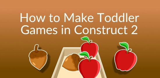 Learn how to make toddler games in Construct 2 - Video Tutorials
