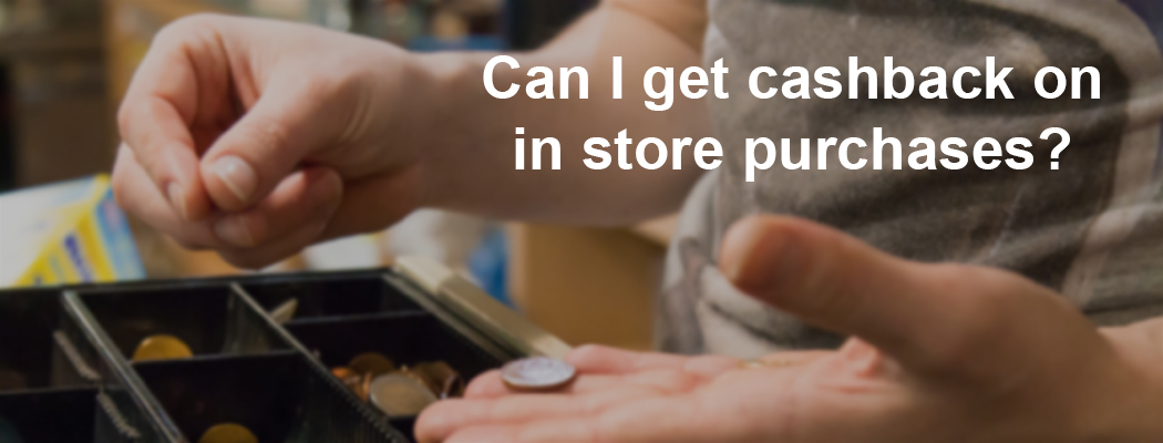 Can I get cashback on in store purchases? header image