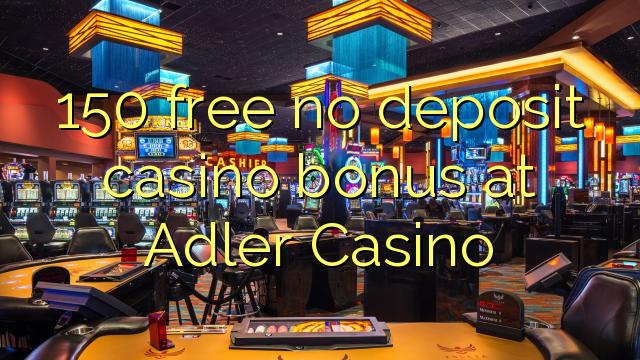 150 free no deposit casino bonus at Adler Casino – Online