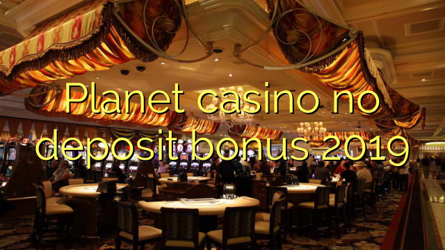 Planet casino no deposit bonus 2019 – Online Casino Bonus