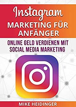 Instagram: Instagram Marketing für Anfänger, Online Geld