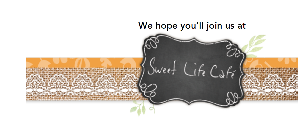 We hope you'll join us at Sweet Life Café!