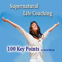 Supernatural Life Coaching (100 Key Points) by David Martin