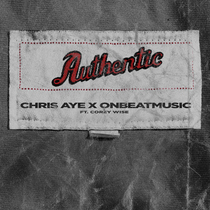 Authentic (feat. Corey Wise) by Chris Aye & OnBeatMusic