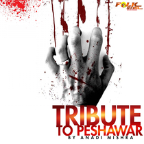 Tribute to Peshawar by Anadi Mishra