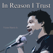 In Reason I Trust by Victor Harris Jr.