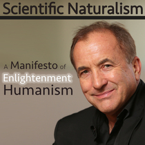 Scientific Naturalism: A Manifesto of Enlightenment Humanism by Dr. Michael Shermer