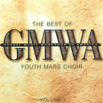 The Best Of The Gospel Music Workshop of America Youth Mass Choir Vol. 1 by GMWA Youth Mass Choir
