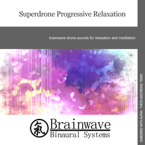 Superdrone Progressive Relaxation by Brainwave Binaural Systems