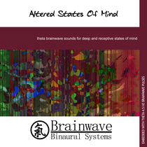 Altered States of Mind by Brainwave Binaural Systems