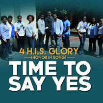Time to Say Yes by 4 H.I.S.Glory