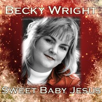 Sweet Baby Jesus by Becky Wright